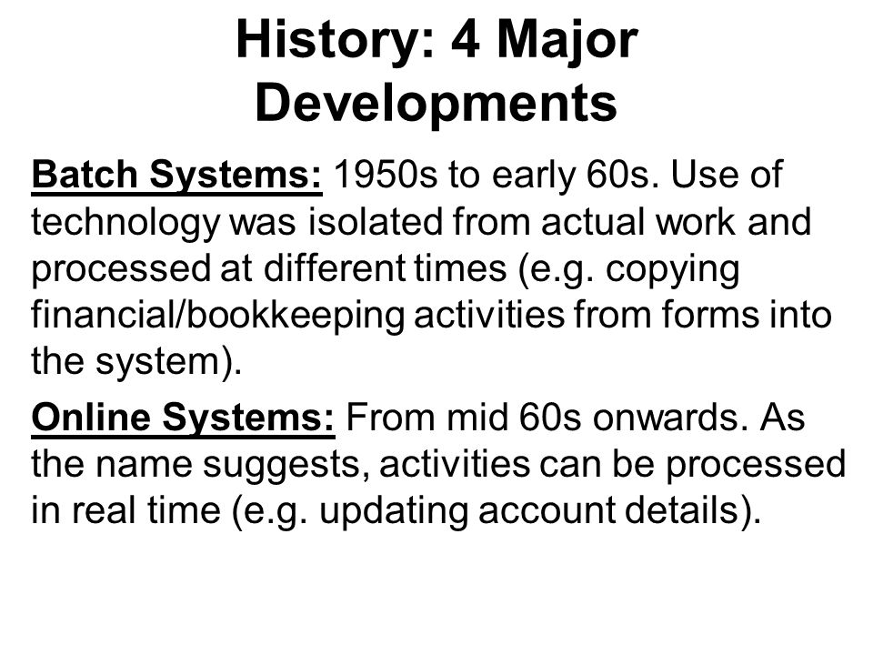 History: 4 Major Developments Batch Systems: 1950s to early 60s.