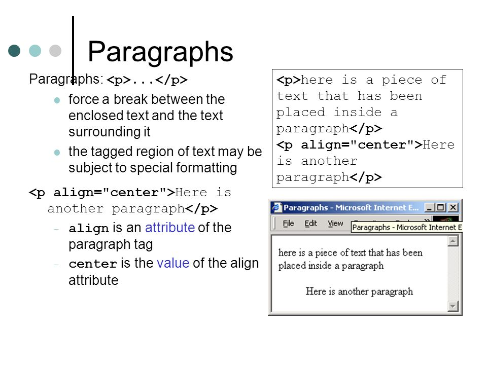 Paragraphs Paragraphs:... force a break between the enclosed text and the text surrounding it the tagged region of text may be subject to special form