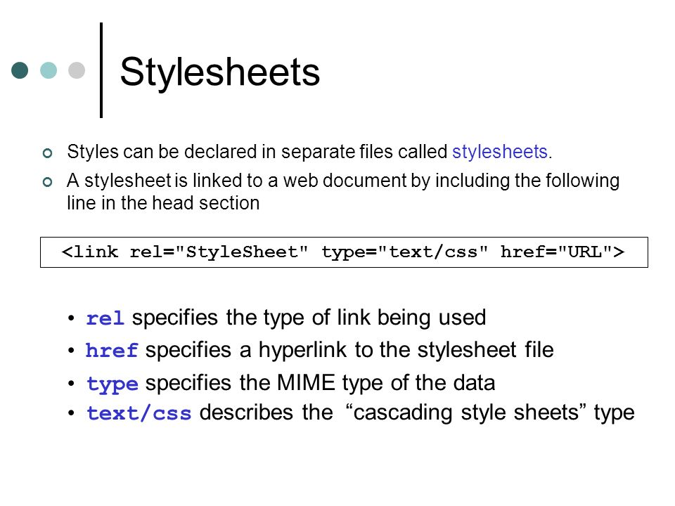 Stylesheets Styles can be declared in separate files called stylesheets.