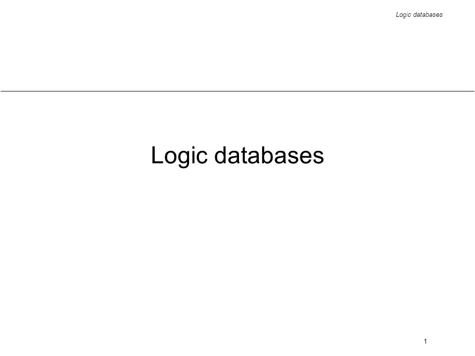 Logic databases 22 Deductive databases - deductive axioms ancestor(X, Y, 1) :- parent(X, Y).