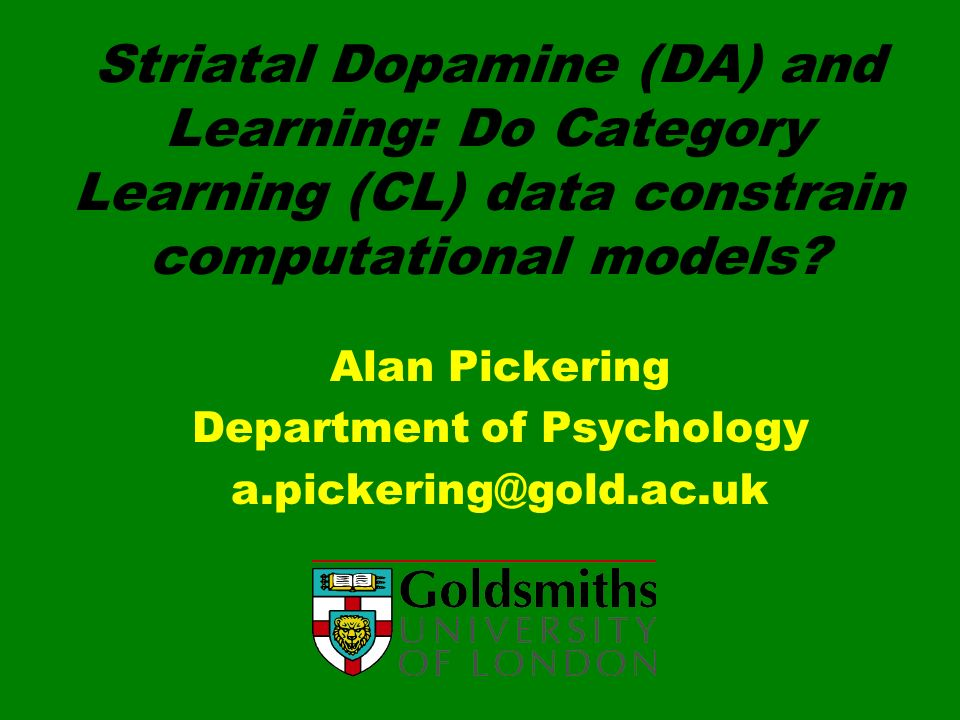 Striatal Dopamine (DA) and Learning: Do Category Learning (CL) data constrain computational models? Alan Pickering Department of Psychology a.pickerin