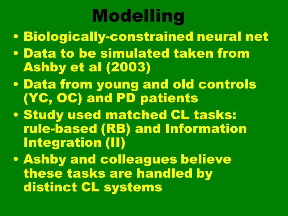 Modelling Biologically-constrained neural net Data to be simulated taken from Ashby et al (2003) Data from young and old controls (YC, OC) and PD pati
