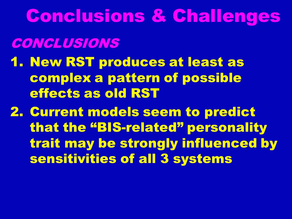 Conclusions & Challenges CONCLUSIONS 1.New RST produces at least as complex a pattern of possible effects as old RST 2.Current models seem to predict