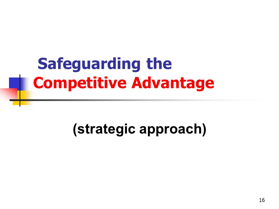 16 Safeguarding the Competitive Advantage (strategic approach)