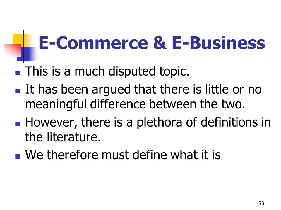 38 E-Commerce & E-Business This is a much disputed topic.