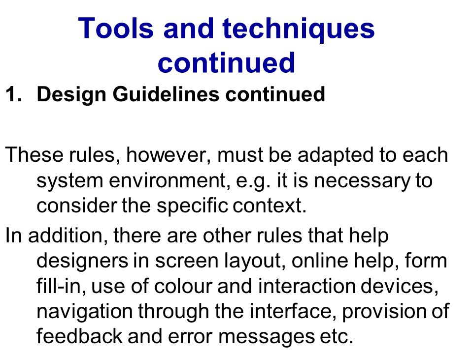 Tools and techniques continued 1.Design Guidelines continued These rules, however, must be adapted to each system environment, e.g.