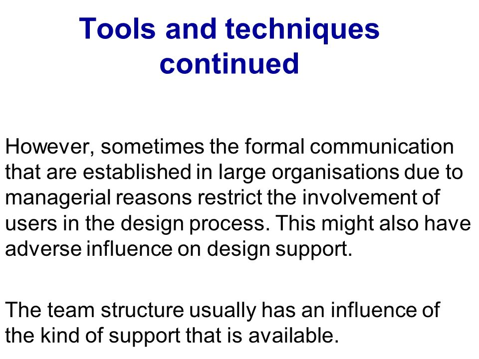 Tools and techniques continued However, sometimes the formal communication that are established in large organisations due to managerial reasons restr