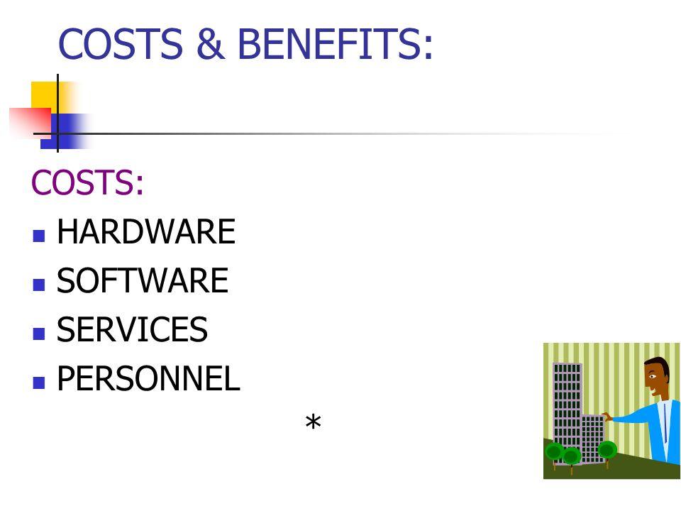 COSTS: HARDWARE SOFTWARE SERVICES PERSONNEL * COSTS & BENEFITS: