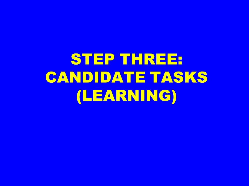 STEP THREE: CANDIDATE TASKS (LEARNING)