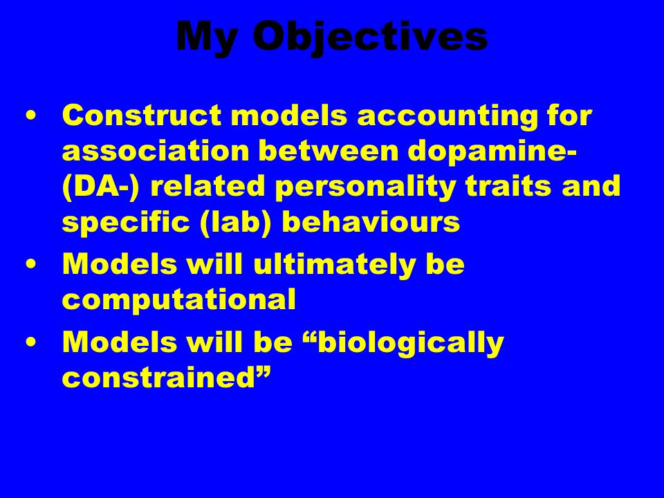 A 5-Step Strategy: Steps 1 - 3 1.Identify traits associated with variations in DA neurotransmission candidate trait approach 2.Characterise specific processes by which DA affects cognition and behaviour 3.Construct matched tasks which differ in use of the processes from 2 Measure association between DA- related traits and task performance