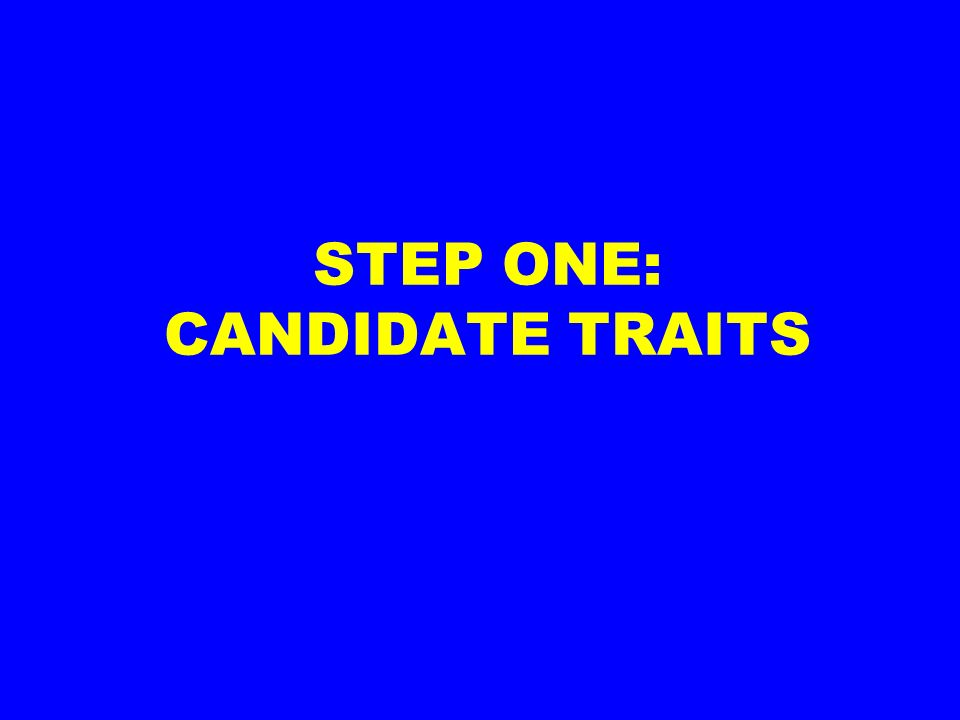 STEP ONE: CANDIDATE TRAITS