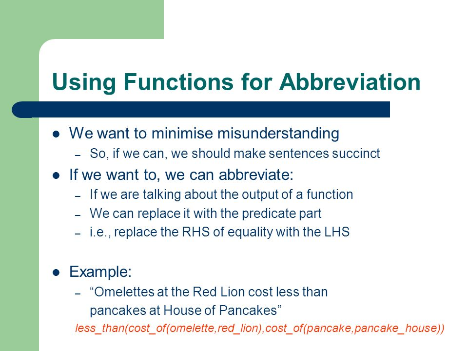 Using Functions for Abbreviation We want to minimise misunderstanding – So, if we can, we should make sentences succinct If we want to, we can abbrevi