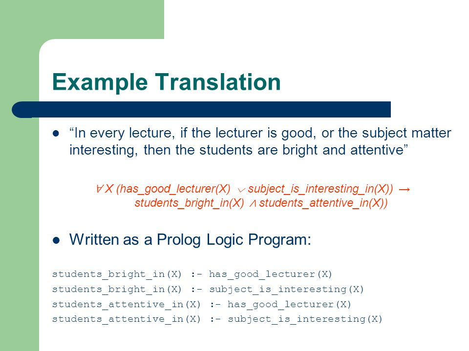 Example Translation In every lecture, if the lecturer is good, or the subject matter interesting, then the students are bright and attentive X (has_go