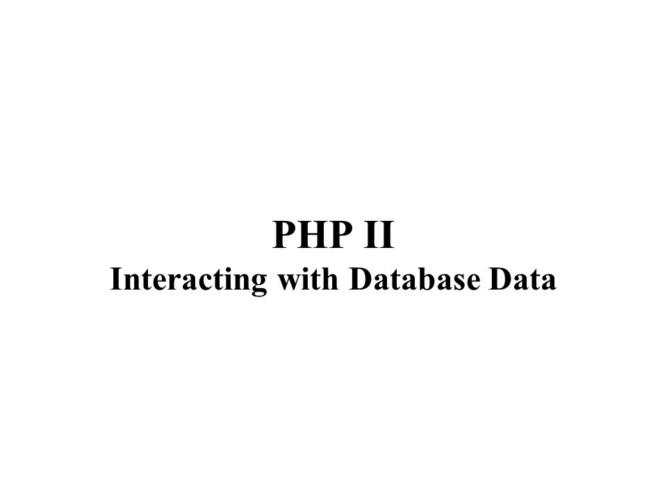 PHP II Interacting with Database Data
