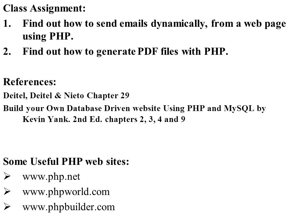 Class Assignment: 1.Find out how to send emails dynamically, from a web page using PHP. 2.Find out how to generate PDF files with PHP. References: Dei