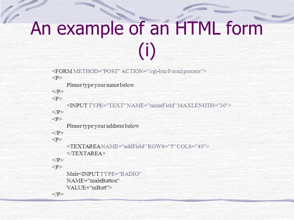 Forms HTML has facilities for making GUIs for form filling,m for example Forms contain visual objects such as text fields, buttons, select boxes etc.