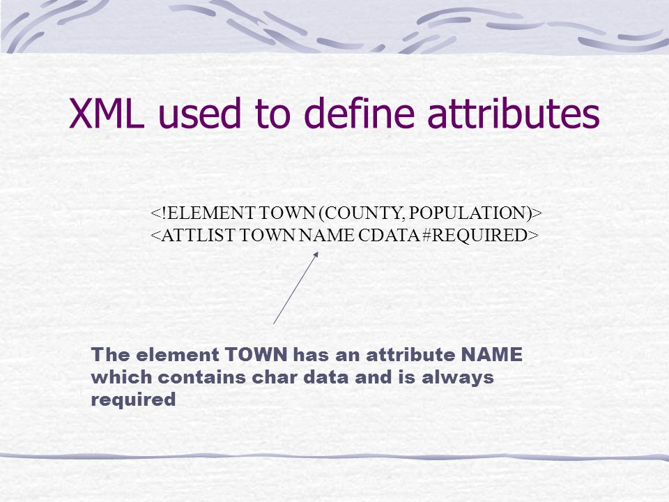 An example of an XML definition <!DOCTYPE ENTRY[ ]> Sequence of pairs consisting of a name and a definition.