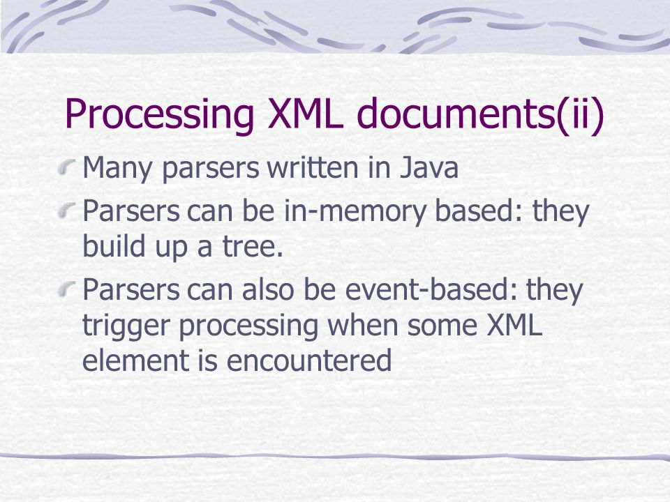 Processing XML documents (i) Done via parsers Parser can be conforming or non- conforming Conforming checks everything Non-conforming just makes rudim