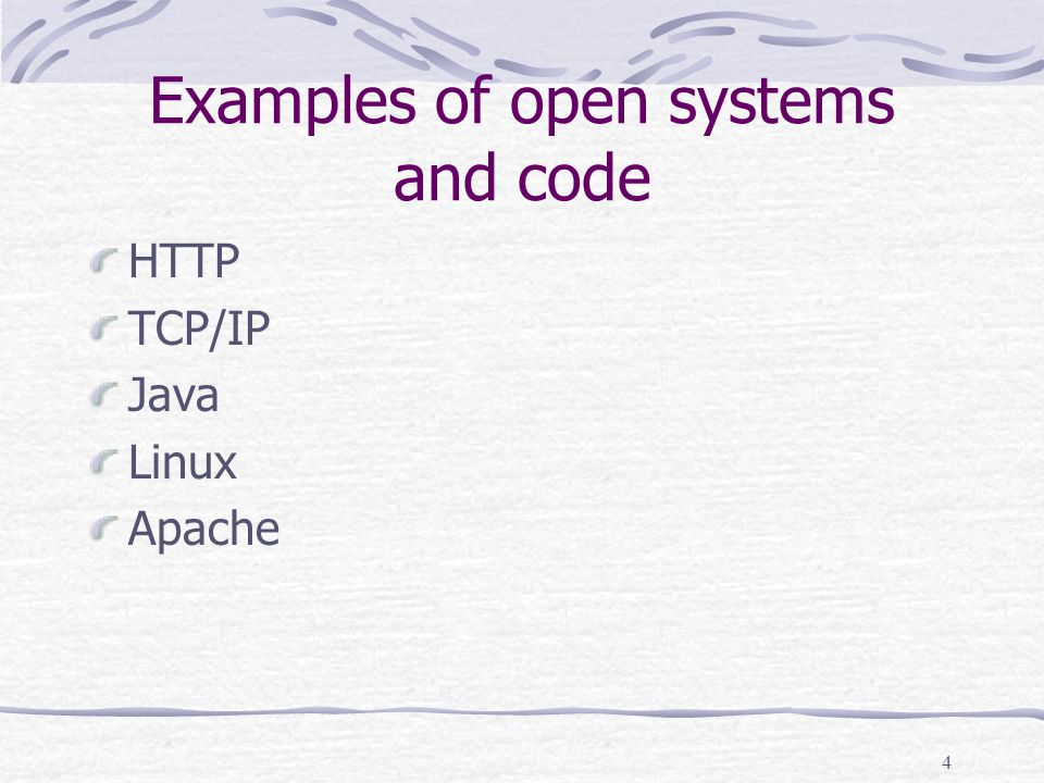 4 Examples of open systems and code HTTP TCP/IP Java Linux Apache