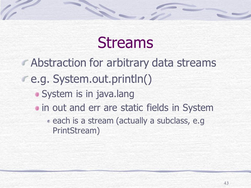 43 Streams Abstraction for arbitrary data streams e.g.