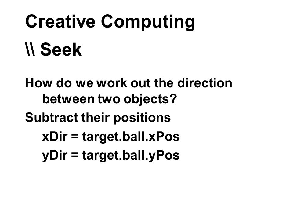 Creative Computing \\ Seek How do we work out the direction between two objects.
