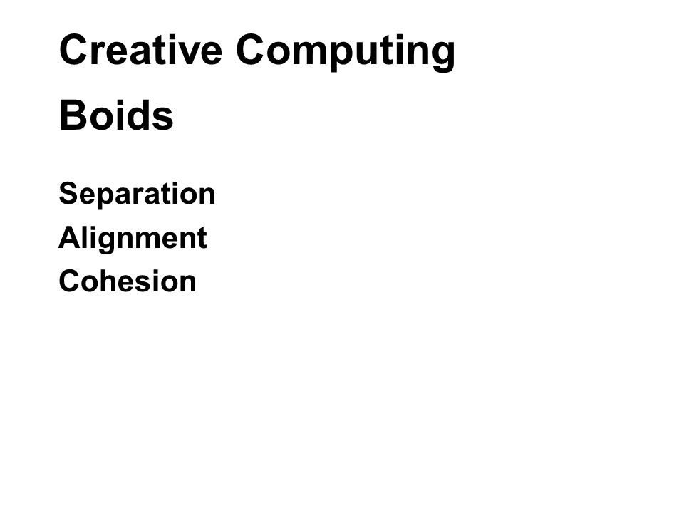 Creative Computing Boids Separation Alignment Cohesion