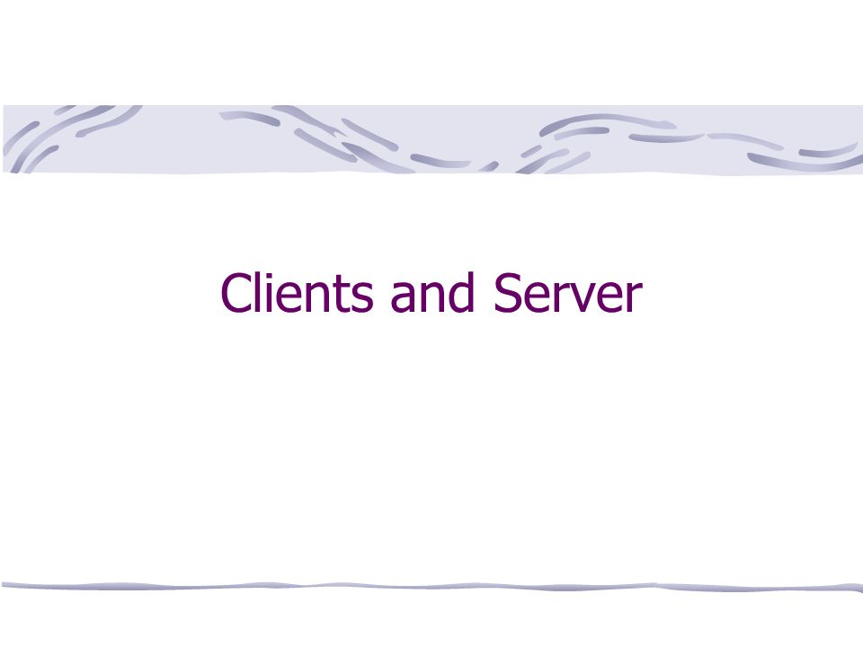Clients and Server