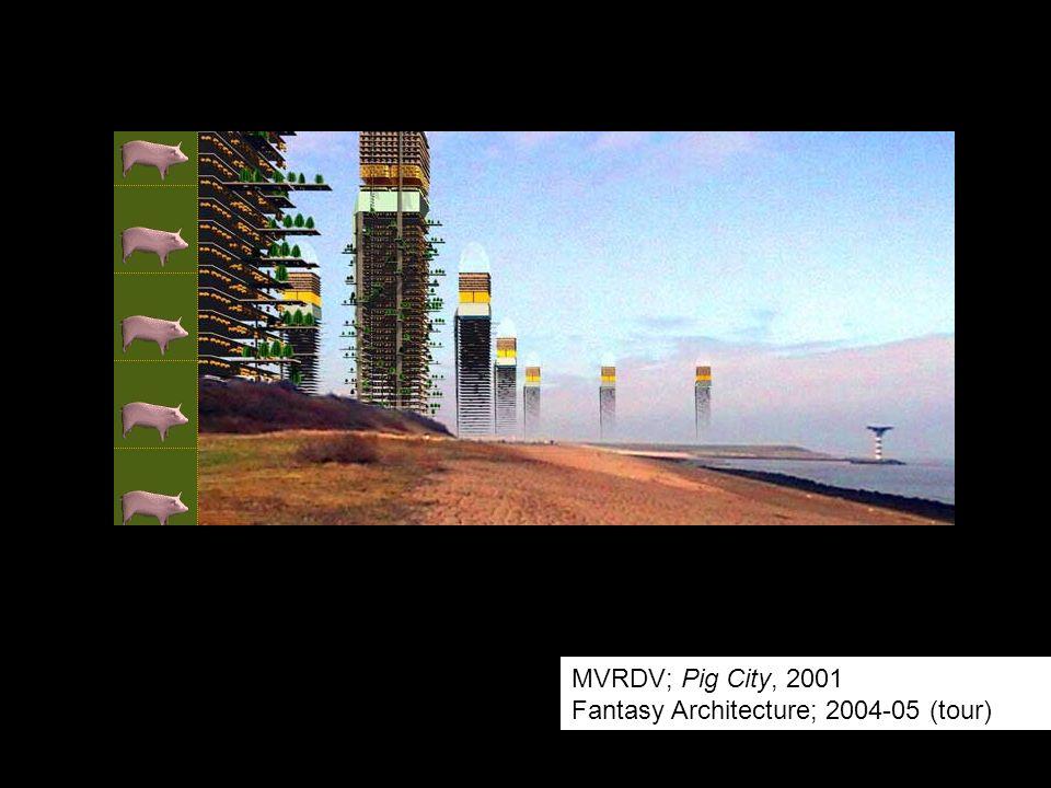 MVRDV; Pig City, 2001 Fantasy Architecture; 2004-05 (tour)