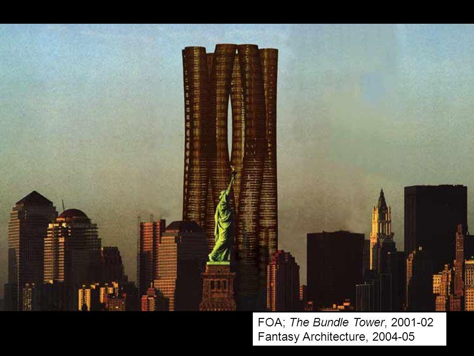 FOA; The Bundle Tower, 2001-02 Fantasy Architecture, 2004-05 (tour)