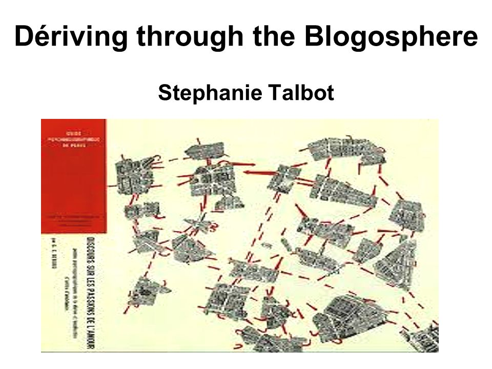 Dériving through the Blogosphere Stephanie Talbot