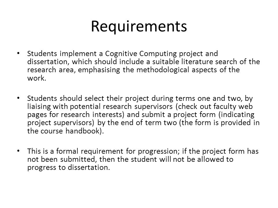Requirements Students implement a Cognitive Computing project and dissertation, which should include a suitable literature search of the research area