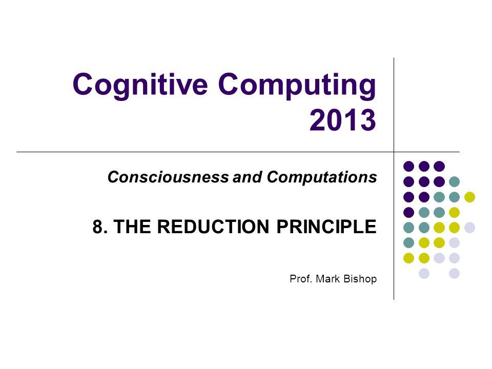 Cognitive Computing 2013 Consciousness and Computations 8.