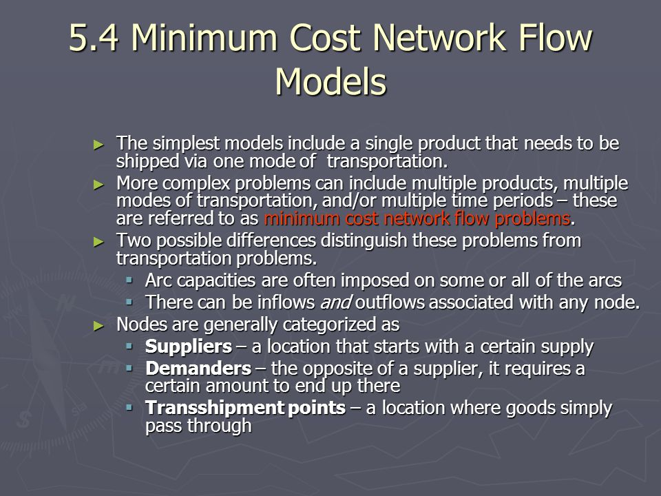 5.4 Minimum Cost Network Flow Models The simplest models include a single product that needs to be shipped via one mode of transportation. The simples
