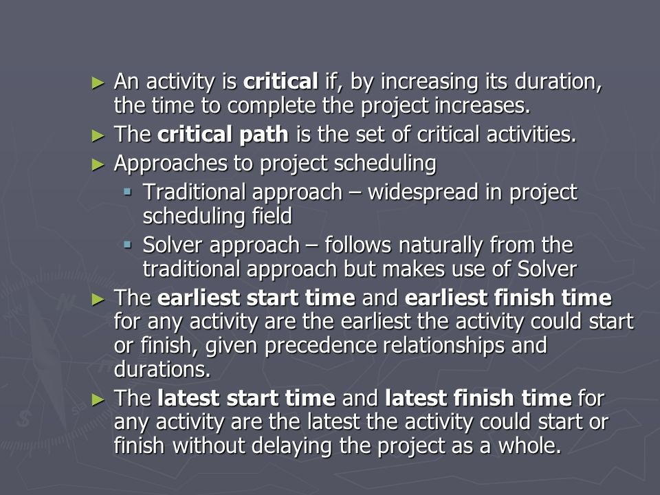 An activity is critical if, by increasing its duration, the time to complete the project increases. An activity is critical if, by increasing its dura