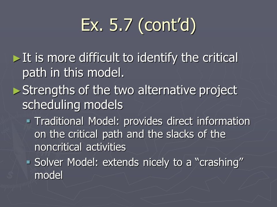 Ex. 5.7 (contd) It is more difficult to identify the critical path in this model. It is more difficult to identify the critical path in this model. St