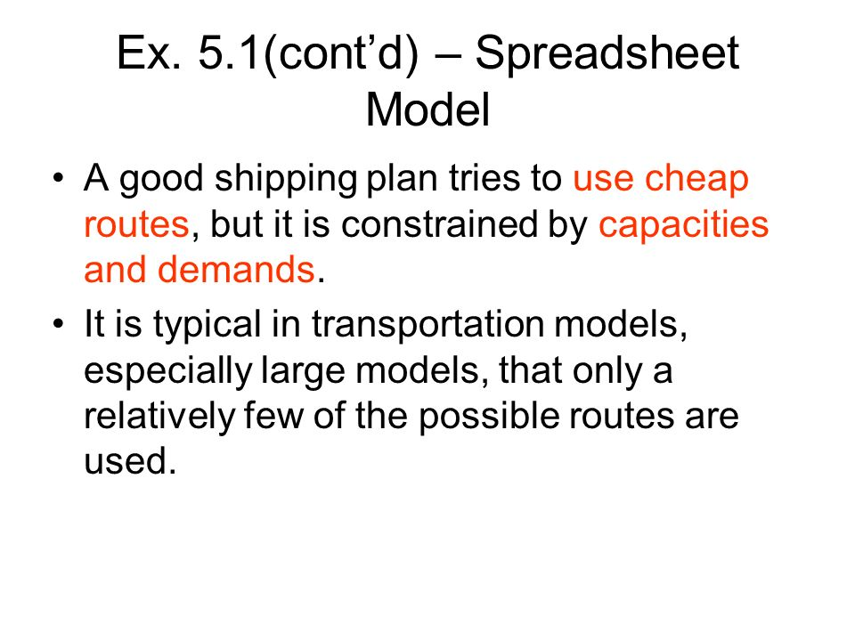 A good shipping plan tries to use cheap routes, but it is constrained by capacities and demands. It is typical in transportation models, especially la