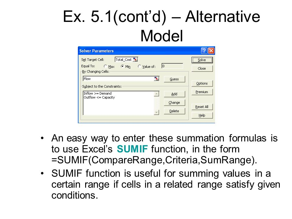 Ex. 5.1(contd) – Alternative Model An easy way to enter these summation formulas is to use Excels SUMIF function, in the form =SUMIF(CompareRange,Crit