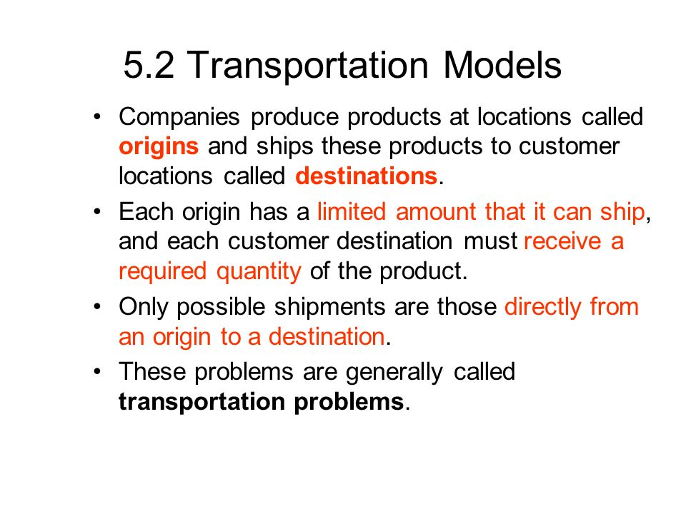 Example 5.1 – Transportation Problem The company manufactures automobiles in three plants and then ships them to four regions of the country.