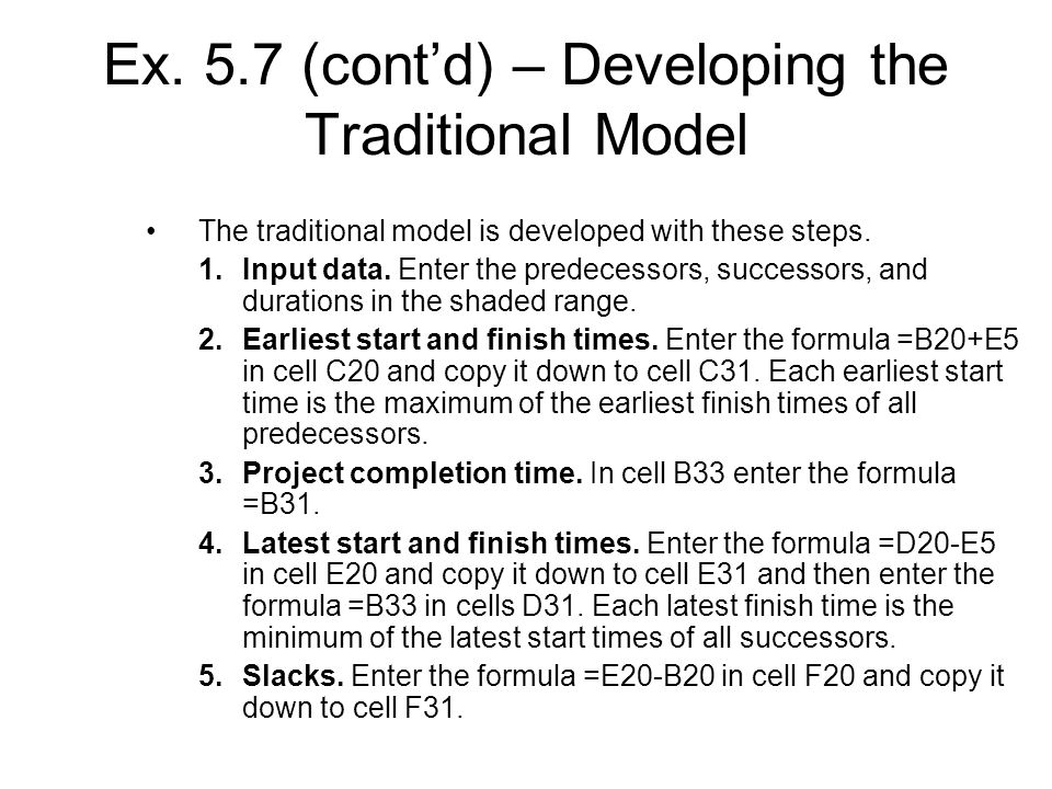 Ex. 5.7 (contd) – Developing the Traditional Model The traditional model is developed with these steps. 1.Input data. Enter the predecessors, successo