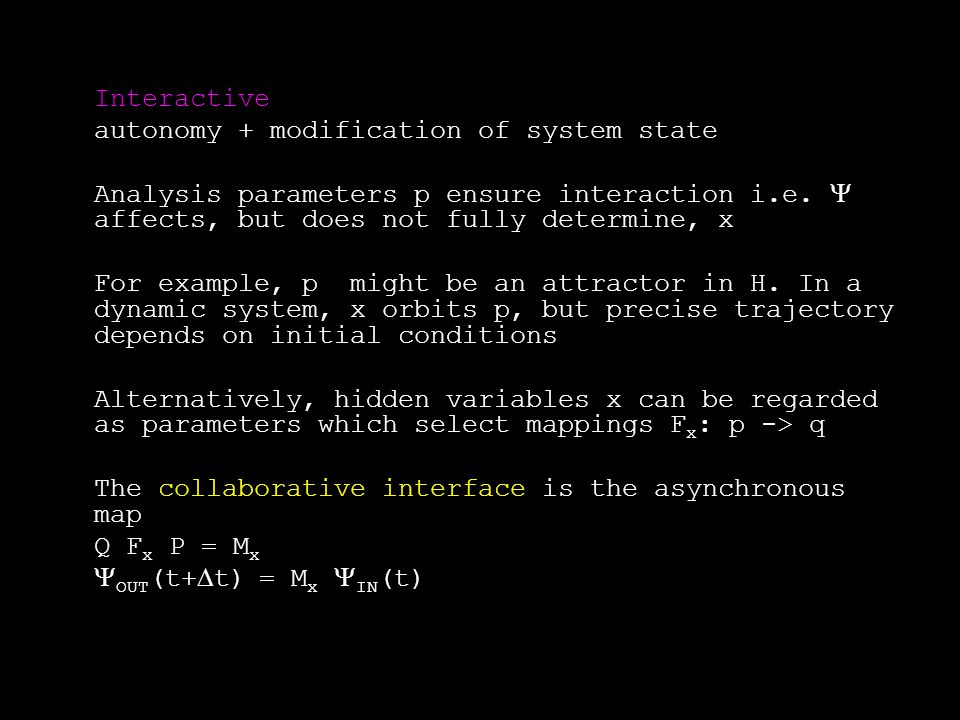 Interactive autonomy + modification of system state Analysis parameters p ensure interaction i.e. affects, but does not fully determine, x For example