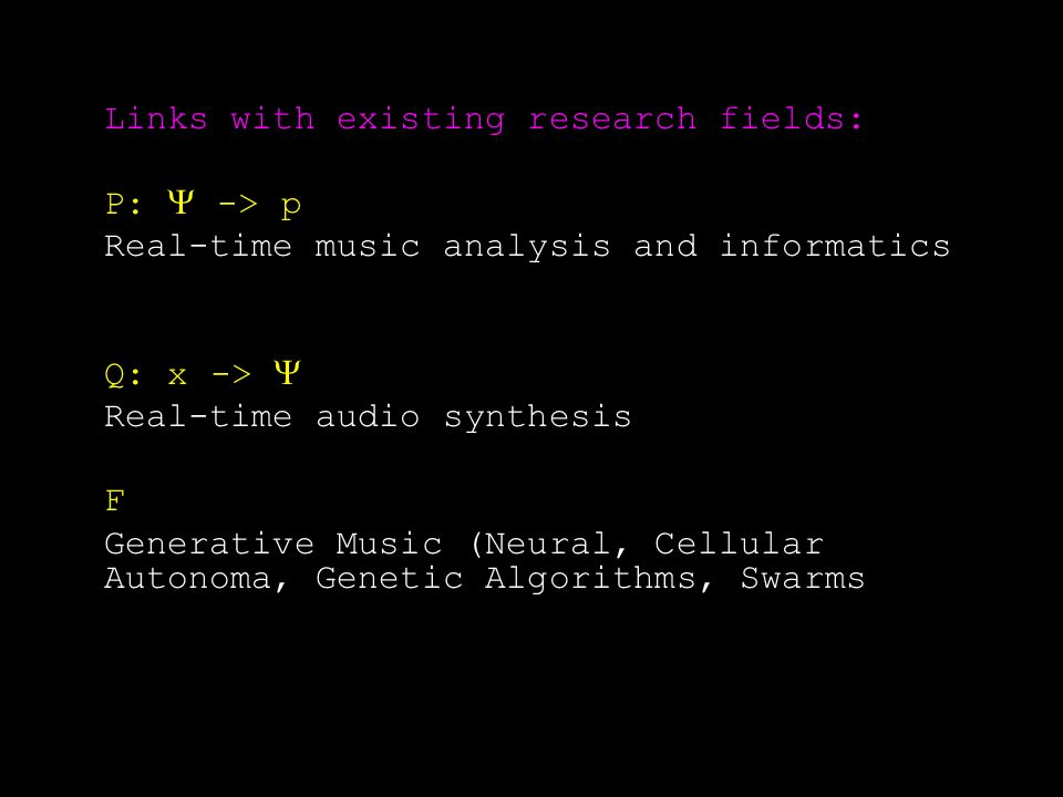 Links with existing research fields: P: -> p Real-time music analysis and informatics Q: x -> Real-time audio synthesis F Generative Music (Neural, Ce