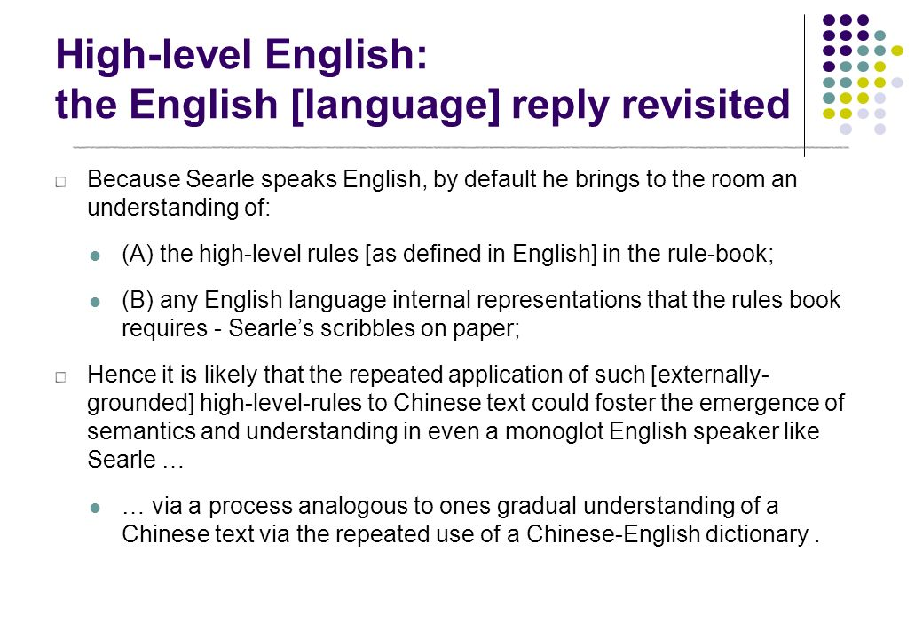 High-level English: the English [language] reply revisited Because Searle speaks English, by default he brings to the room an understanding of: (A) th