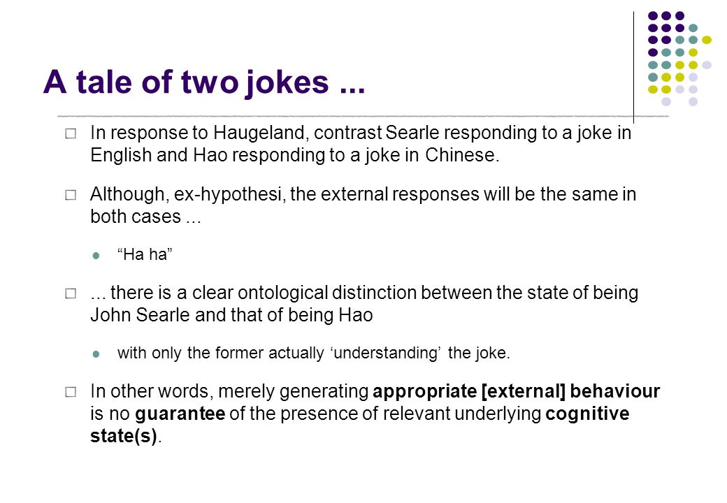 A tale of two jokes... In response to Haugeland, contrast Searle responding to a joke in English and Hao responding to a joke in Chinese. Although, ex