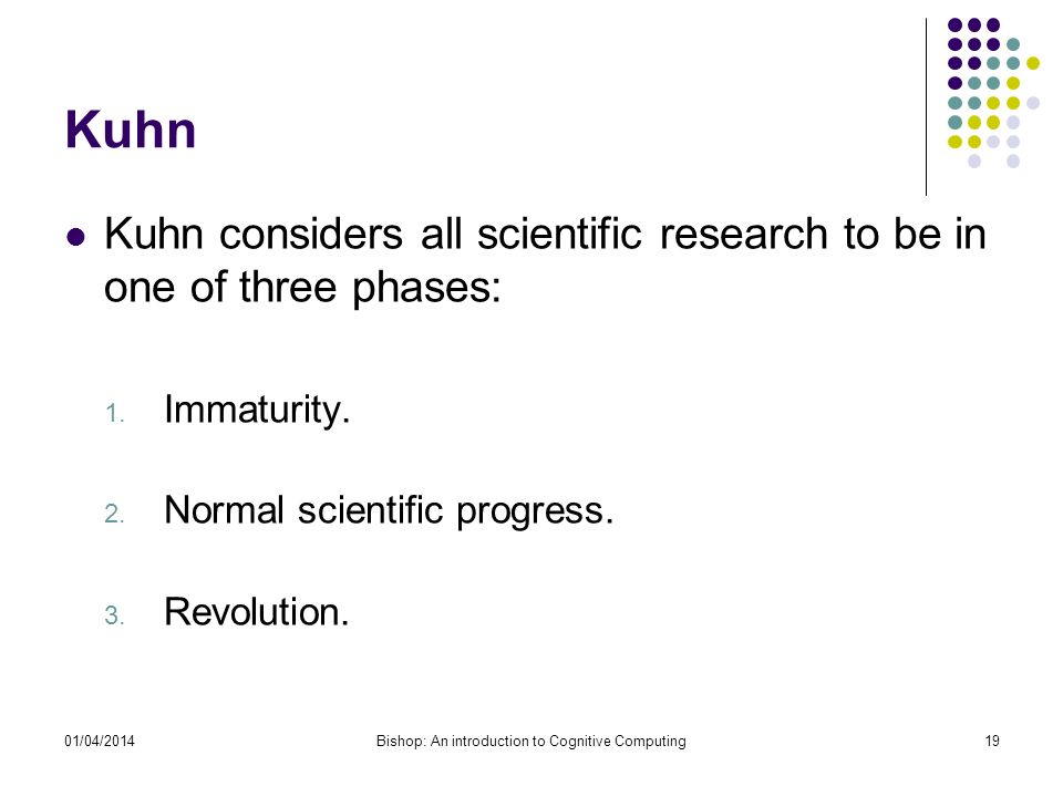 Kuhn Kuhn considers all scientific research to be in one of three phases: 1.