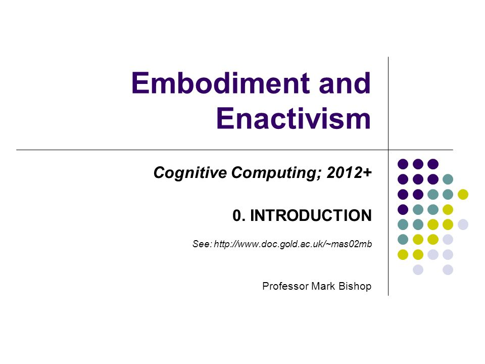 Embodiment and Enactivism Cognitive Computing; 2012+ 0.