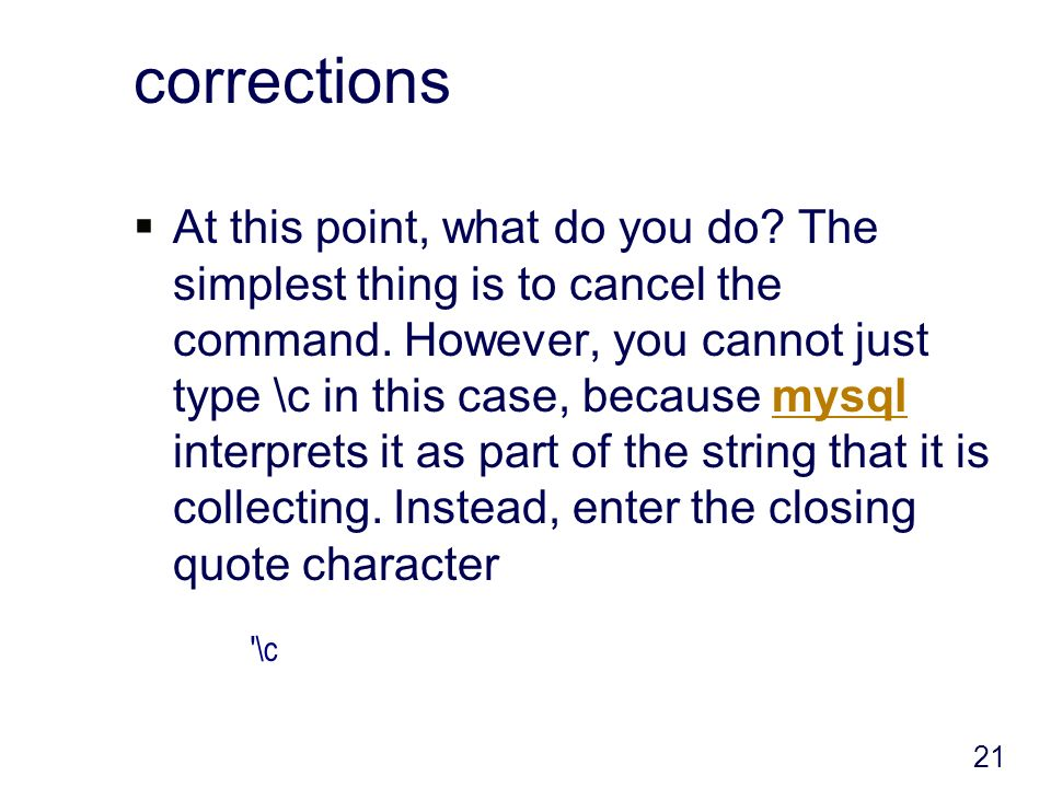 corrections At this point, what do you do. The simplest thing is to cancel the command.