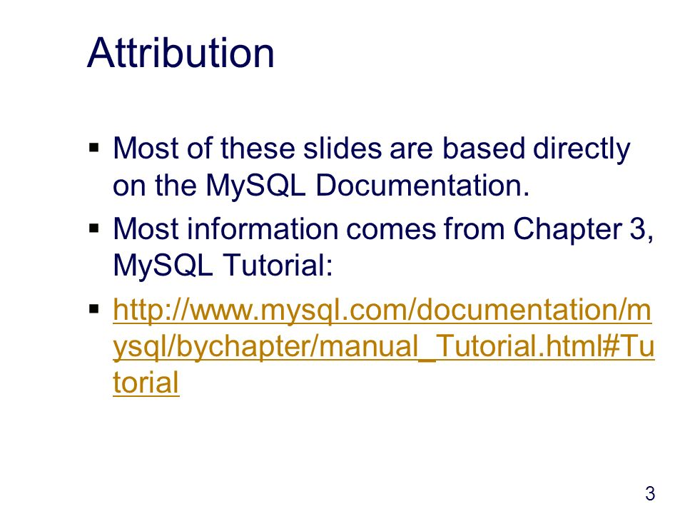 3 Attribution Most of these slides are based directly on the MySQL Documentation.