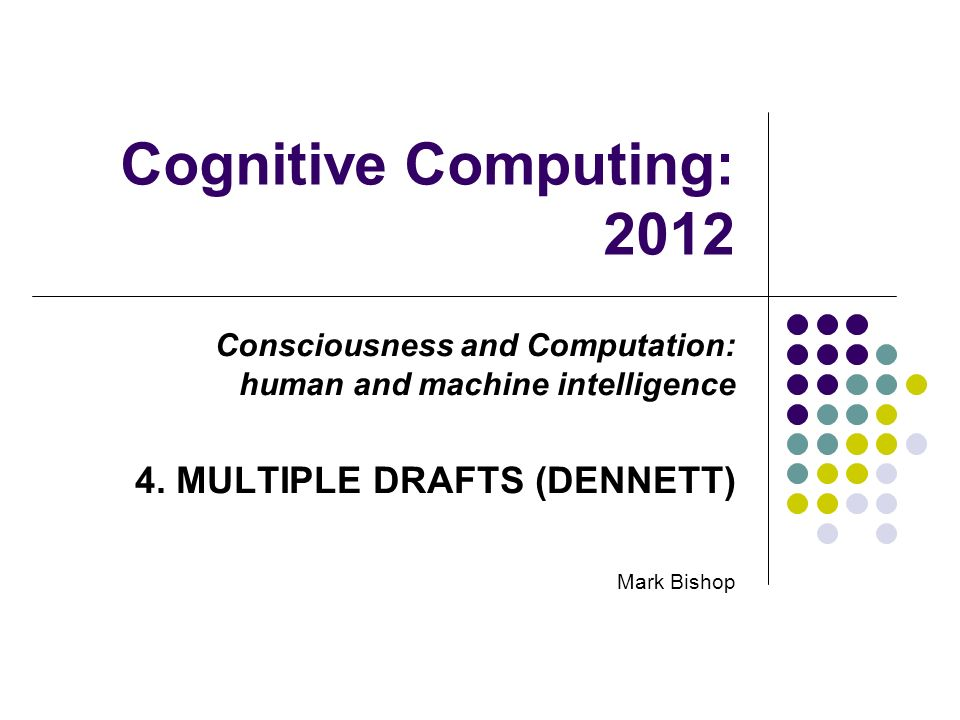 Cognitive Computing: 2012 Consciousness and Computation: human and machine intelligence 4.