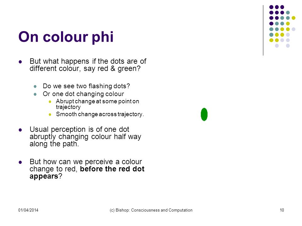01/04/2014(c) Bishop: Consciousness and Computation10 On colour phi But what happens if the dots are of different colour, say red & green.
