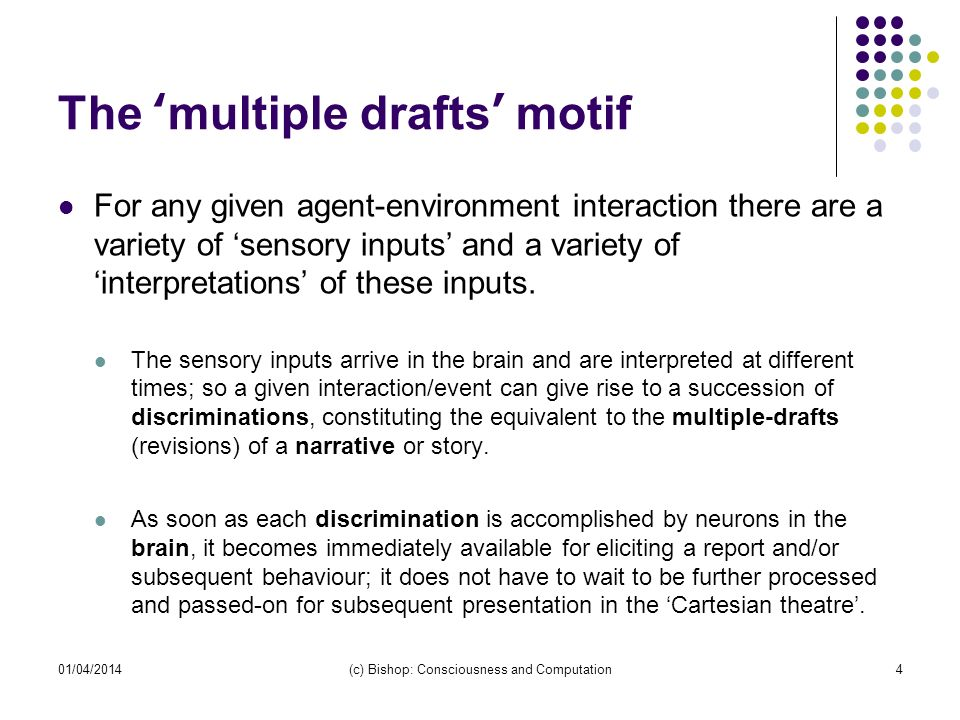 The multiple drafts motif For any given agent-environment interaction there are a variety of sensory inputs and a variety ofinterpretations of these inputs.